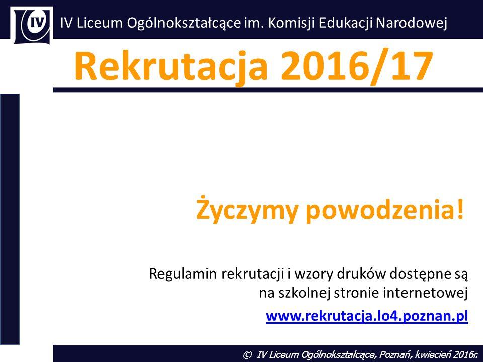 IV Liceum Ogólnokształcące im. Komisji Edukacji Narodowej Rekrutacja 2016/17 Regulamin rekrutacji i wzory druków dostępne są na szkolnej stronie inter
