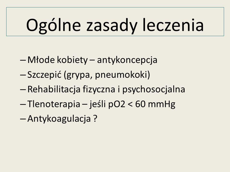 – Młode kobiety – antykoncepcja – Szczepić (grypa, pneumokoki) – Rehabilitacja fizyczna i psychosocjalna – Tlenoterapia – jeśli pO2 < 60 mmHg – Antyko