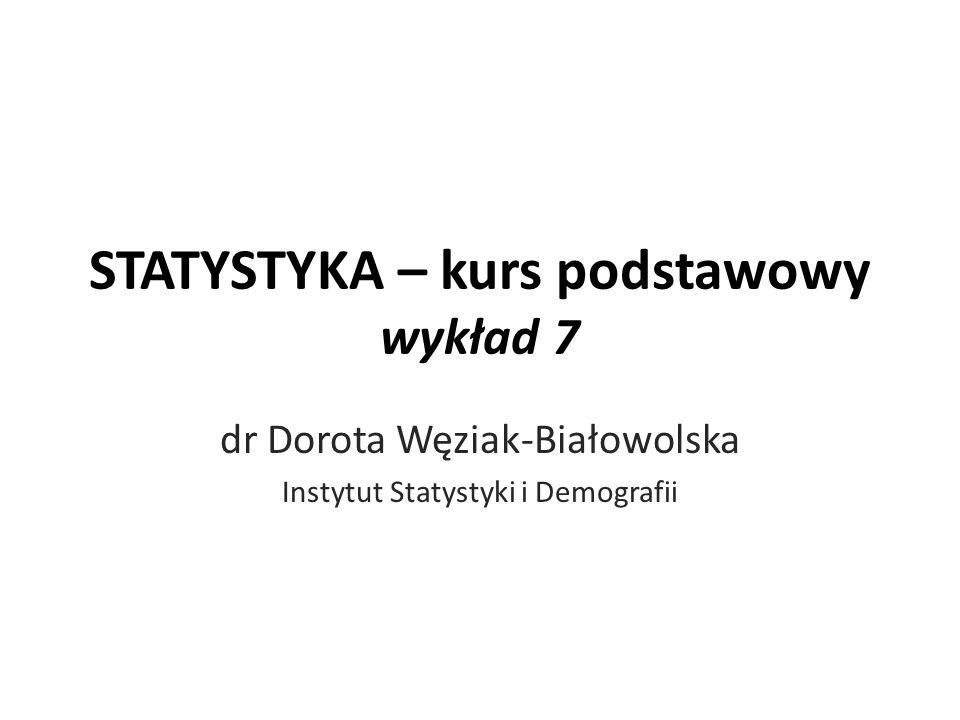 STATYSTYKA – kurs podstawowy wykład 7 dr Dorota Węziak-Białowolska Instytut Statystyki i Demografii