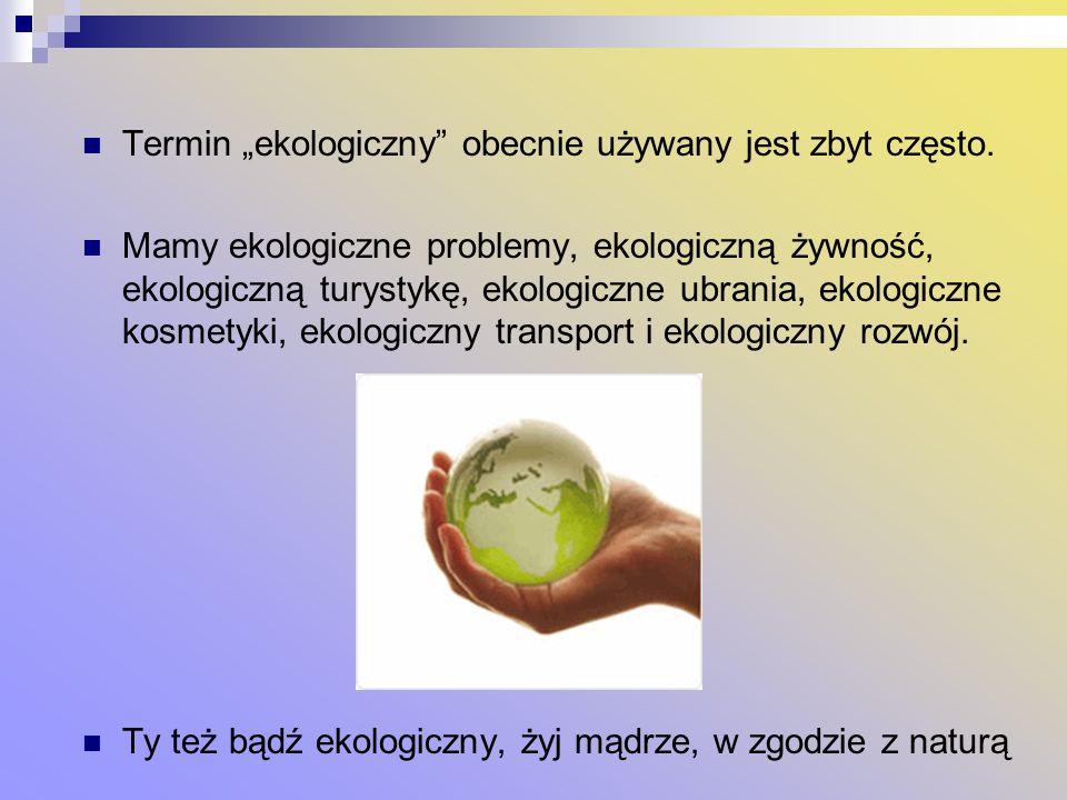 """Termin """"ekologiczny obecnie używany jest zbyt często."""