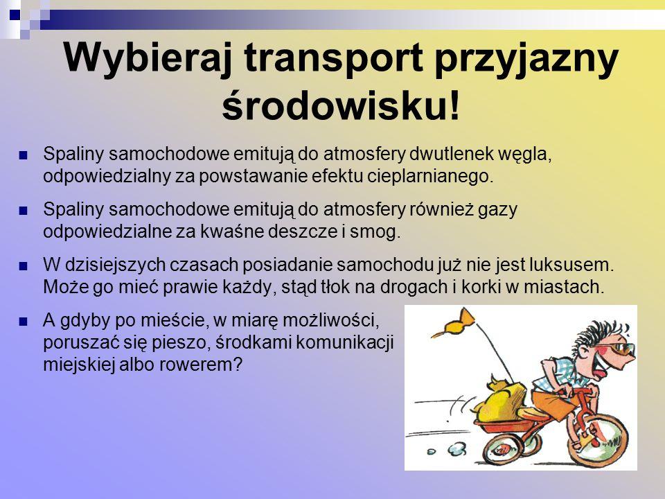 Wybieraj transport przyjazny środowisku.