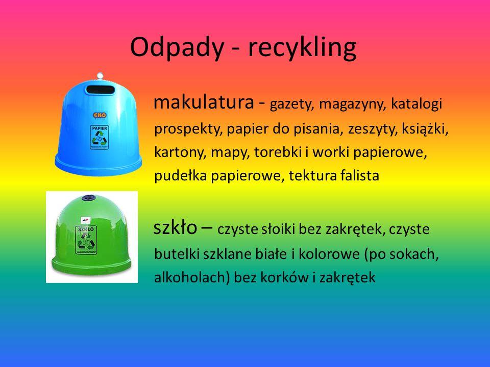 Odpady - recykling makulatura - gazety, magazyny, katalogi prospekty, papier do pisania, zeszyty, książki, kartony, mapy, torebki i worki papierowe, pudełka papierowe, tektura falista szkło – czyste słoiki bez zakrętek, czyste butelki szklane białe i kolorowe (po sokach, alkoholach) bez korków i zakrętek