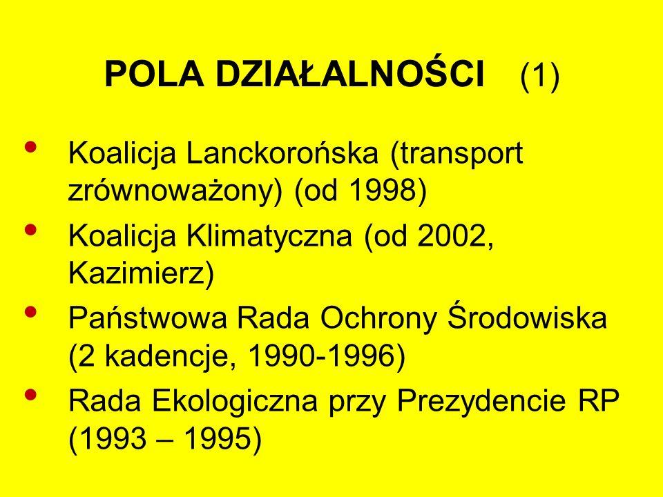 POLA DZIAŁALNOŚCI (1) Koalicja Lanckorońska (transport zrównoważony) (od 1998) Koalicja Klimatyczna (od 2002, Kazimierz) Państwowa Rada Ochrony Środowiska (2 kadencje, 1990-1996) Rada Ekologiczna przy Prezydencie RP (1993 – 1995)