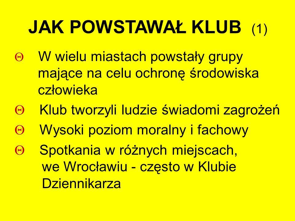JAK POWSTAWAŁ KLUB (1)  W wielu miastach powstały grupy mające na celu ochronę środowiska człowieka  Klub tworzyli ludzie świadomi zagrożeń  Wysoki poziom moralny i fachowy  Spotkania w różnych miejscach, we Wrocławiu - często w Klubie Dziennikarza