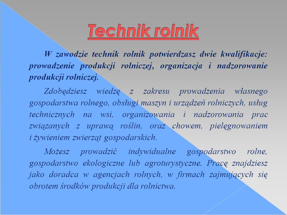 W zawodzie technik rolnik potwierdzasz dwie kwalifikacje: prowadzenie produkcji rolniczej, organizacja i nadzorowanie produkcji rolniczej.