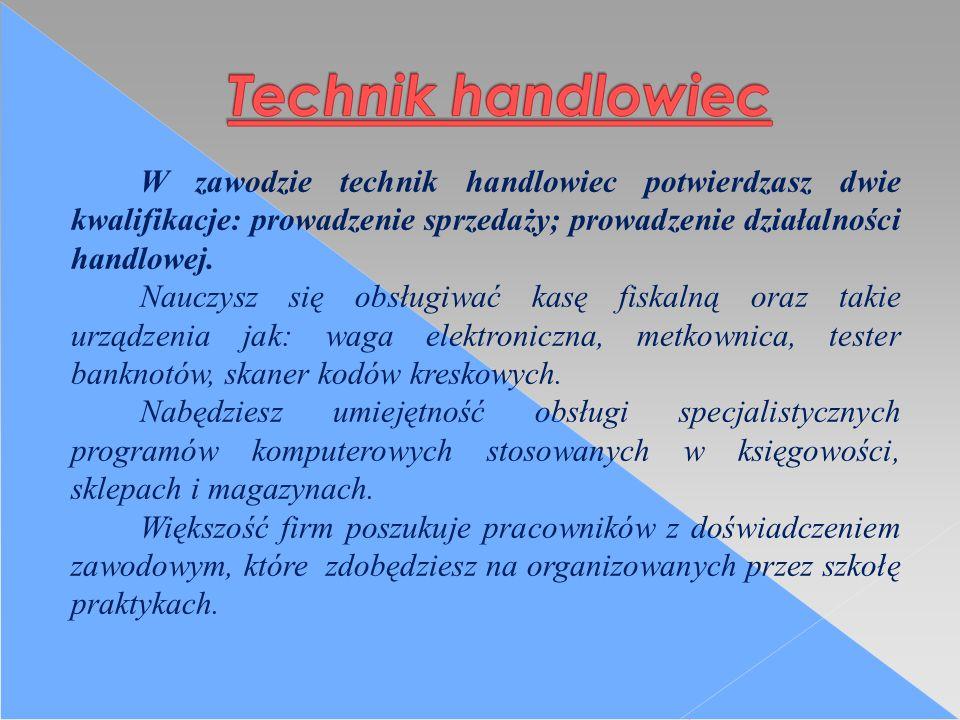 W zawodzie technik handlowiec potwierdzasz dwie kwalifikacje: prowadzenie sprzedaży; prowadzenie działalności handlowej.