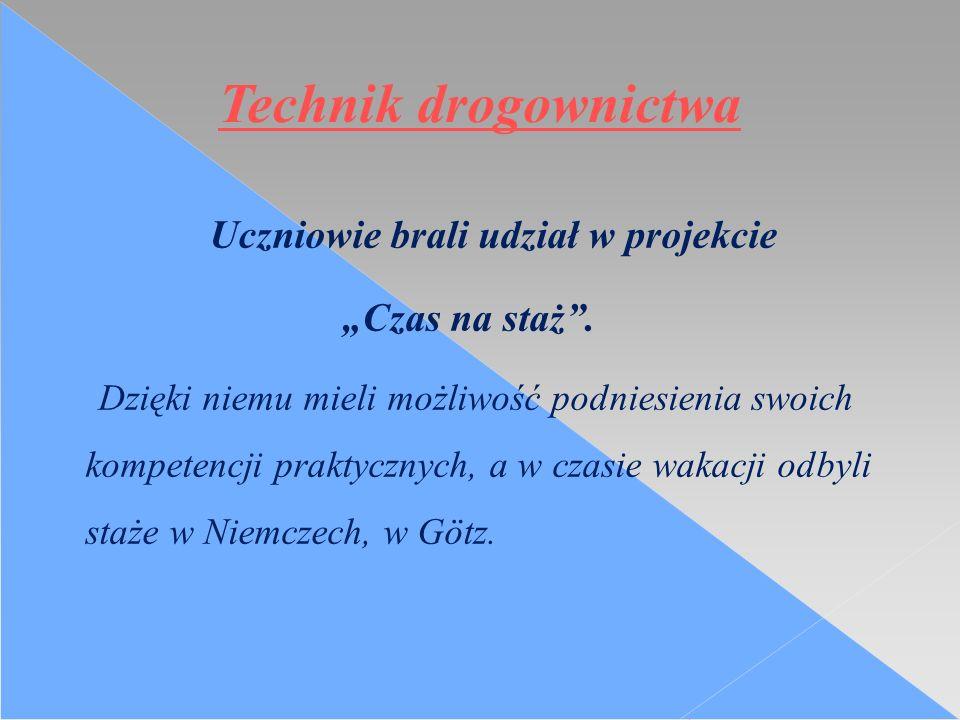 """Technik drogownictwa Uczniowie brali udział w projekcie """"Czas na staż ."""