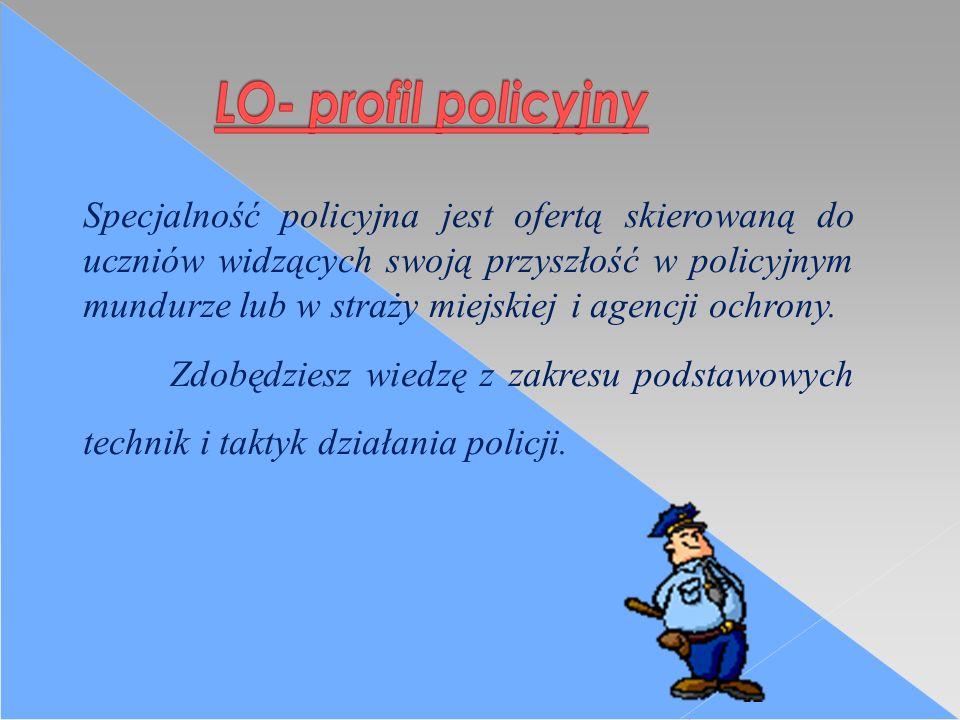 Specjalność policyjna jest ofertą skierowaną do uczniów widzących swoją przyszłość w policyjnym mundurze lub w straży miejskiej i agencji ochrony.