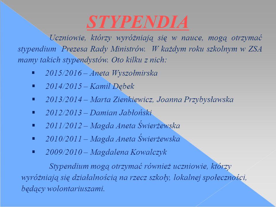 STYPENDIA Uczniowie, którzy wyróżniają się w nauce, mogą otrzymać stypendium Prezesa Rady Ministrów.