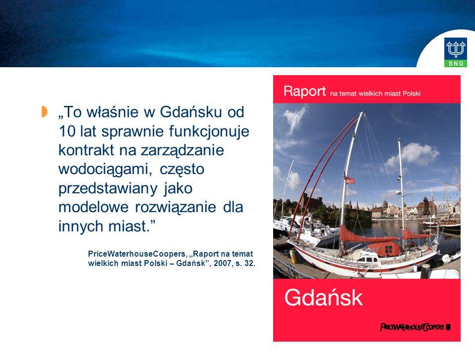 """ """"To właśnie w Gdańsku od 10 lat sprawnie funkcjonuje kontrakt na zarządzanie wodociągami, często przedstawiany jako modelowe rozwiązanie dla innych miast. PriceWaterhouseCoopers, """"Raport na temat wielkich miast Polski – Gdańsk , 2007, s."""