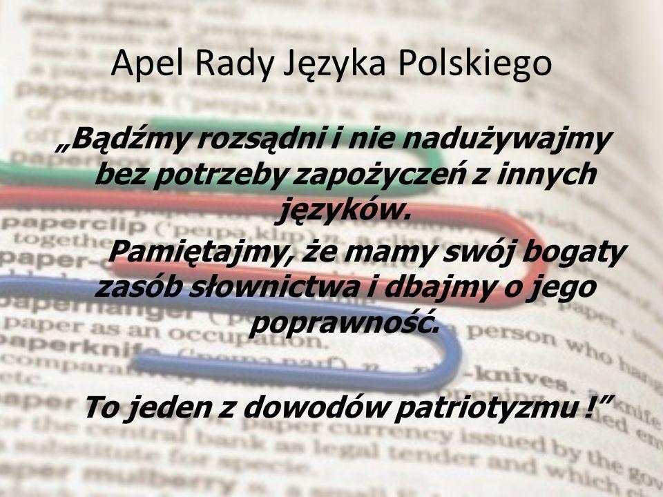 """Apel Rady Języka Polskiego """"Bądźmy rozsądni i nie nadużywajmy bez potrzeby zapożyczeń z innych języków."""