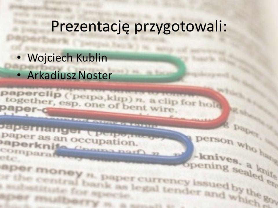 Prezentację przygotowali: Wojciech Kublin Arkadiusz Noster