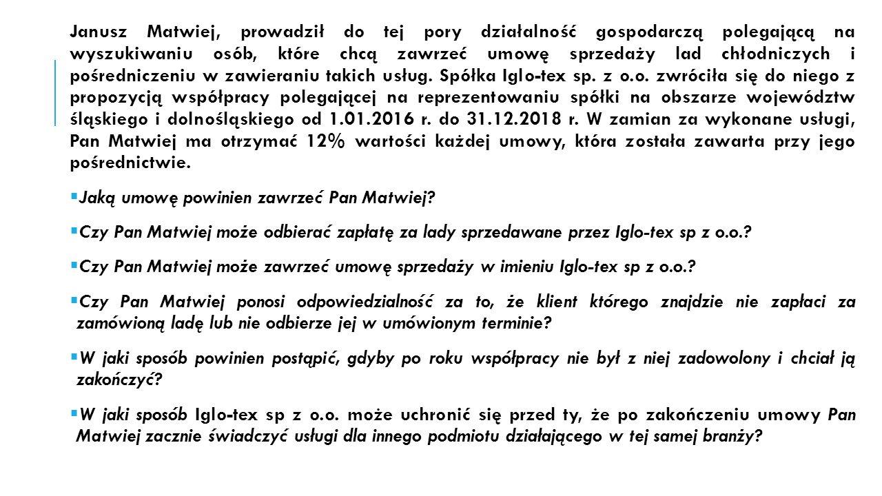 Janusz Matwiej, prowadził do tej pory działalność gospodarczą polegającą na wyszukiwaniu osób, które chcą zawrzeć umowę sprzedaży lad chłodniczych i pośredniczeniu w zawieraniu takich usług.