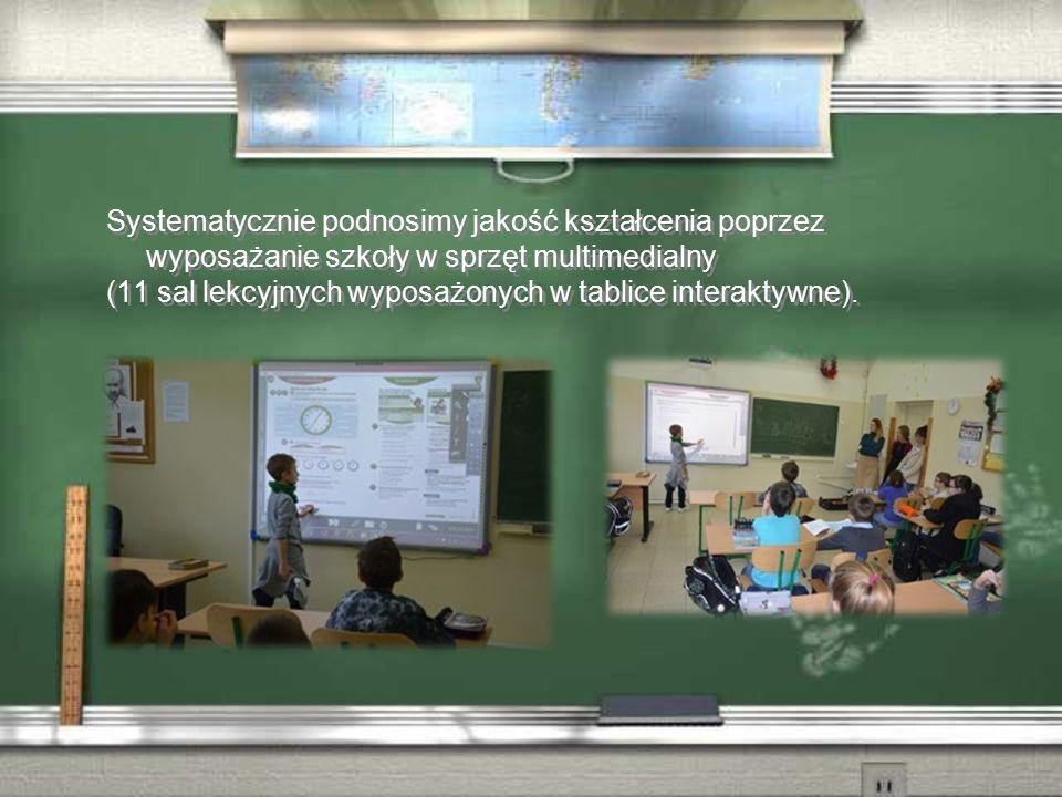 Systematycznie podnosimy jakość kształcenia poprzez wyposażanie szkoły w sprzęt multimedialny (11 sal lekcyjnych wyposażonych w tablice interaktywne).