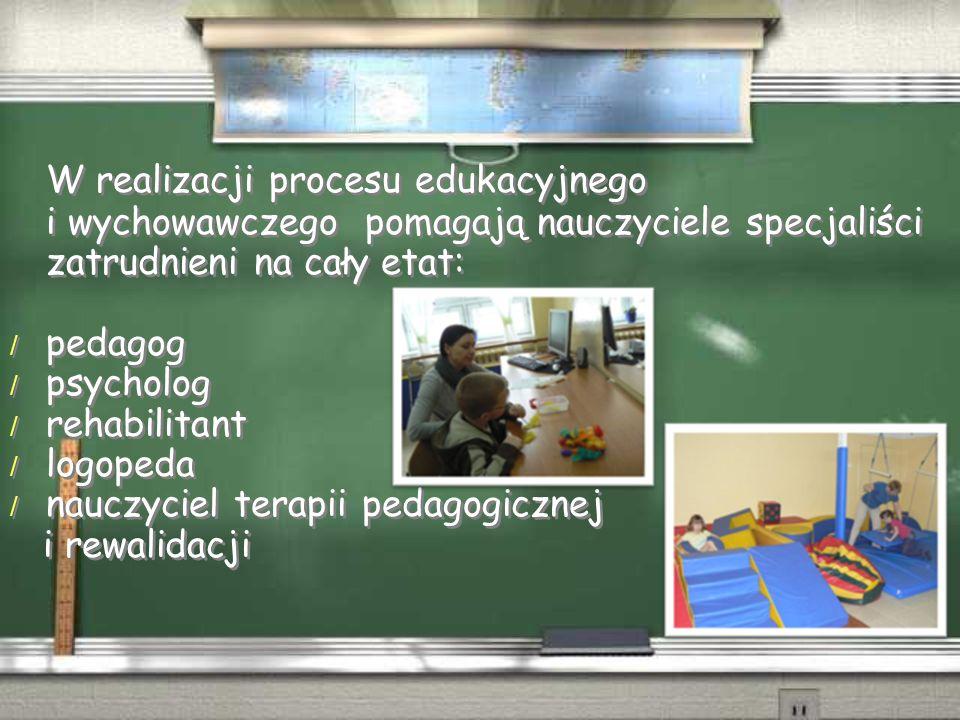 W realizacji procesu edukacyjnego i wychowawczego pomagają nauczyciele specjaliści zatrudnieni na cały etat: / pedagog / psycholog / rehabilitant / logopeda / nauczyciel terapii pedagogicznej i rewalidacji W realizacji procesu edukacyjnego i wychowawczego pomagają nauczyciele specjaliści zatrudnieni na cały etat: / pedagog / psycholog / rehabilitant / logopeda / nauczyciel terapii pedagogicznej i rewalidacji