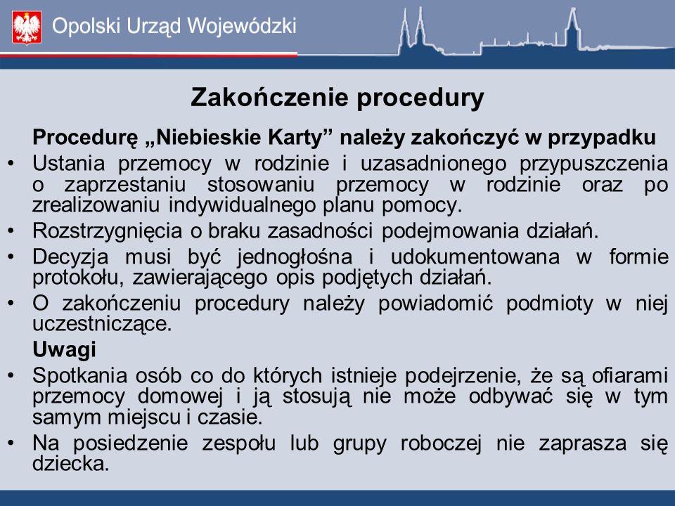 """Zakończenie procedury Procedurę """"Niebieskie Karty"""" należy zakończyć w przypadku Ustania przemocy w rodzinie i uzasadnionego przypuszczenia o zaprzesta"""