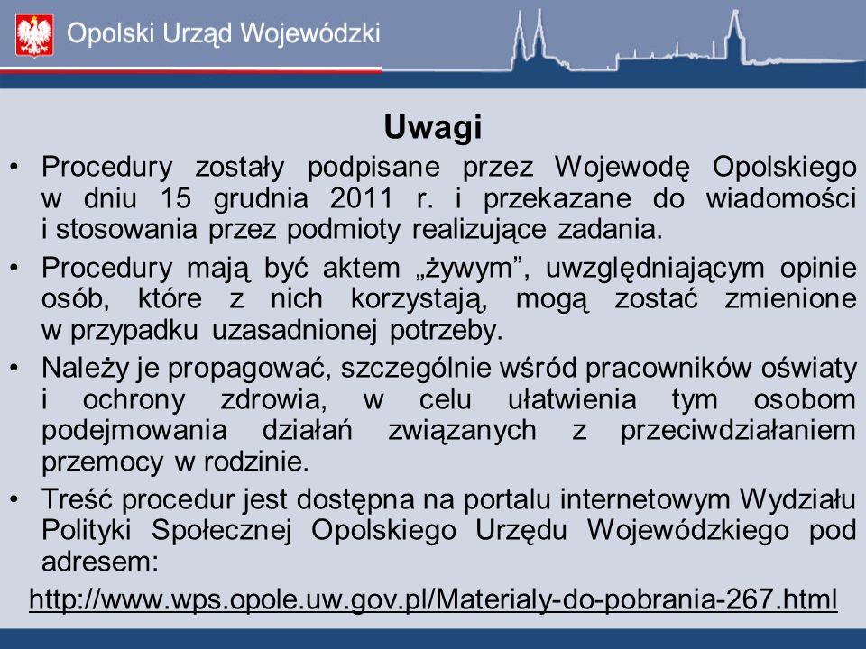 Uwagi Procedury zostały podpisane przez Wojewodę Opolskiego w dniu 15 grudnia 2011 r. i przekazane do wiadomości i stosowania przez podmioty realizują