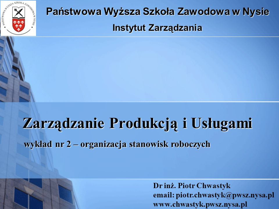 Zarządzanie Produkcją i Usługami Państwowa Wyższa Szkoła Zawodowa w Nysie Instytut Zarządzania Dr inż.