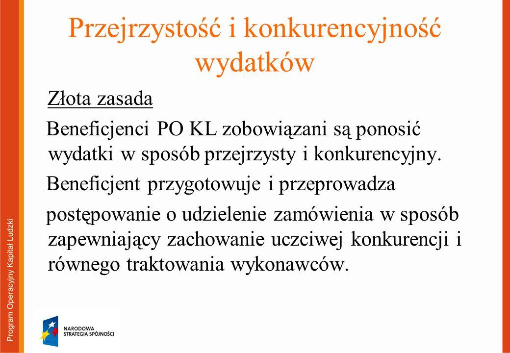 Przejrzystość i konkurencyjność wydatków Złota zasada Beneficjenci PO KL zobowiązani są ponosić wydatki w sposób przejrzysty i konkurencyjny. Beneficj