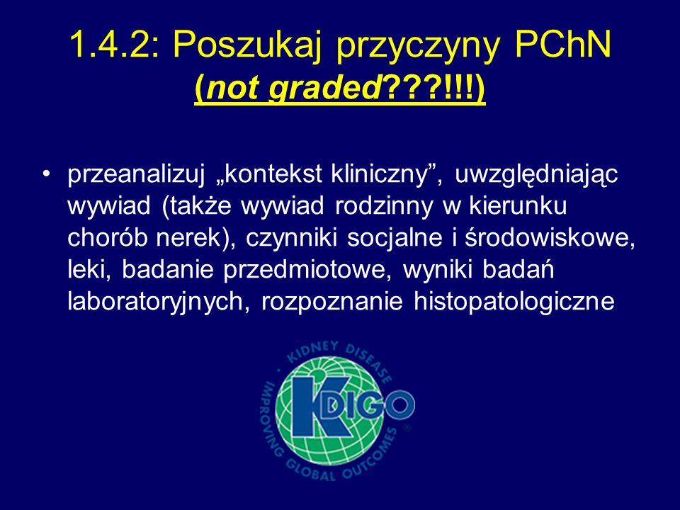"""1.4.2: Poszukaj przyczyny PChN (not graded !!!) przeanalizuj """"kontekst kliniczny , uwzględniając wywiad (także wywiad rodzinny w kierunku chorób nerek), czynniki socjalne i środowiskowe, leki, badanie przedmiotowe, wyniki badań laboratoryjnych, rozpoznanie histopatologiczne"""