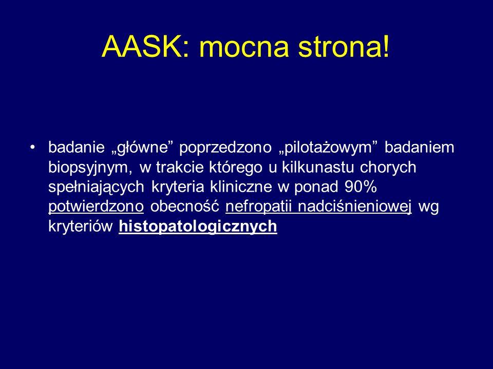 """AASK: mocna strona! badanie """"główne"""" poprzedzono """"pilotażowym"""" badaniem biopsyjnym, w trakcie którego u kilkunastu chorych spełniających kryteria klin"""