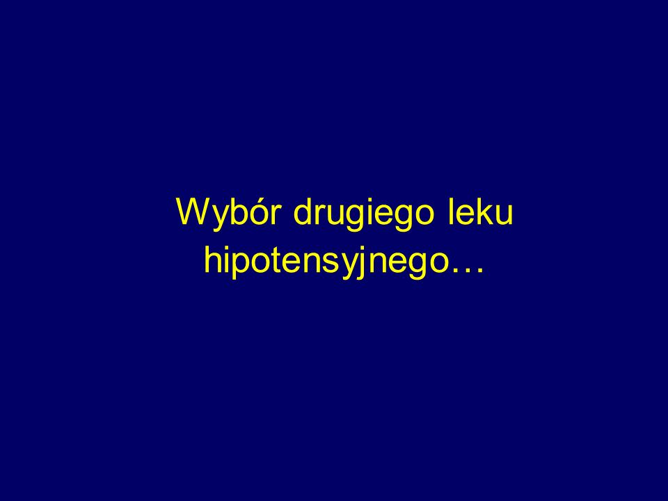 Wybór drugiego leku hipotensyjnego…