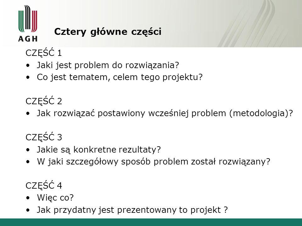 Cztery główne części CZĘŚĆ 1 Jaki jest problem do rozwiązania? Co jest tematem, celem tego projektu? CZĘŚĆ 2 Jak rozwiązać postawiony wcześniej proble