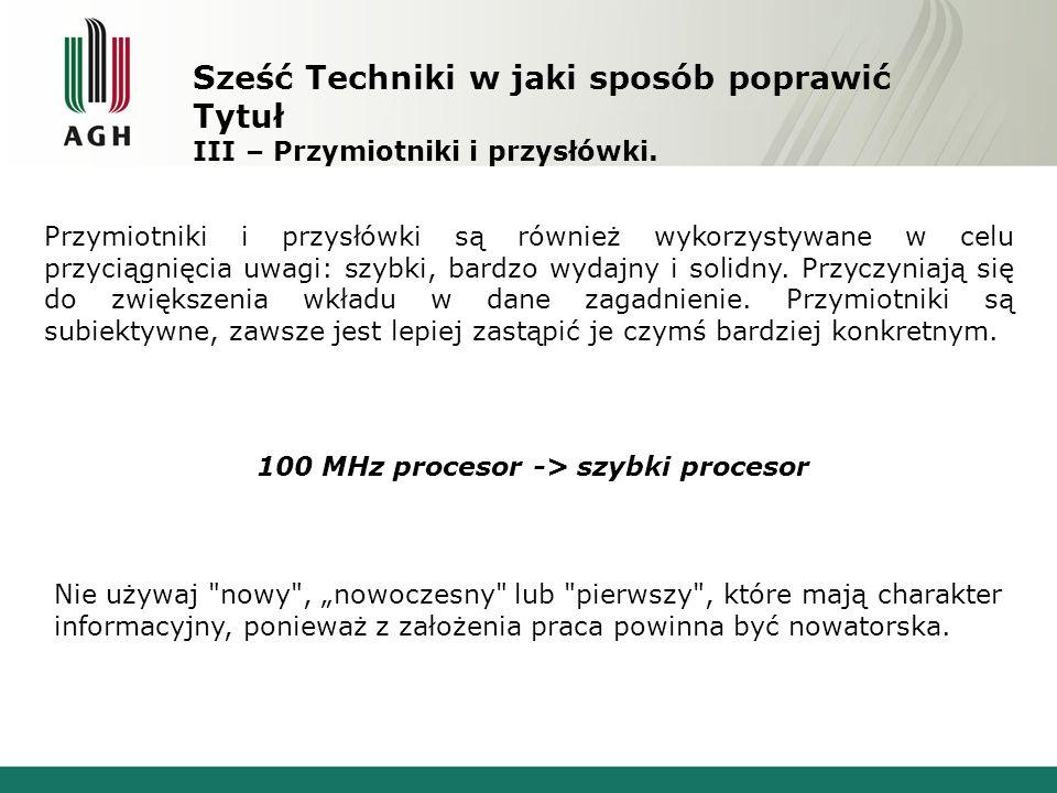 Sześć Techniki w jaki sposób poprawić Tytuł III – Przymiotniki i przysłówki. 100 MHz procesor -> szybki procesor Przymiotniki i przysłówki są również