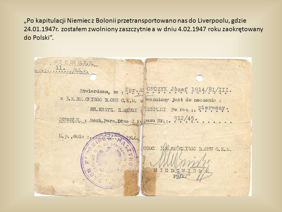 """""""Po kapitulacji Niemiec z Bolonii przetransportowano nas do Liverpoolu, gdzie 24.01.1947r."""