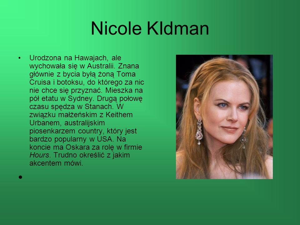 Nicole KIdman Urodzona na Hawajach, ale wychowała się w Australii.