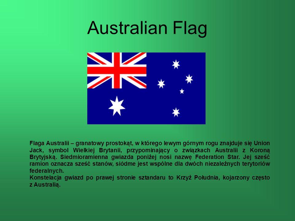 Australian Flag Flaga Australii – granatowy prostokąt, w którego lewym górnym rogu znajduje się Union Jack, symbol Wielkiej Brytanii, przypominający o związkach Australii z Koroną Brytyjską.