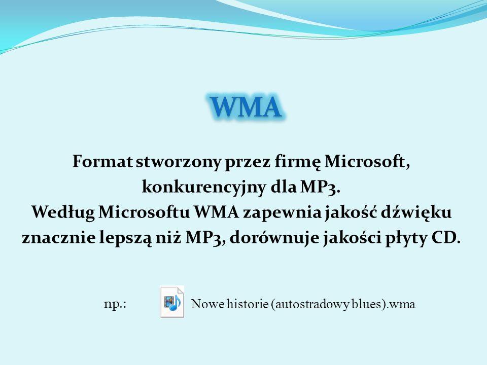 Format stworzony przez firmę Microsoft, konkurencyjny dla MP3. Według Microsoftu WMA zapewnia jakość dźwięku znacznie lepszą niż MP3, dorównuje jakośc