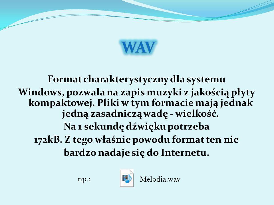 Format charakterystyczny dla systemu Windows, pozwala na zapis muzyki z jakością płyty kompaktowej. Pliki w tym formacie mają jednak jedną zasadniczą