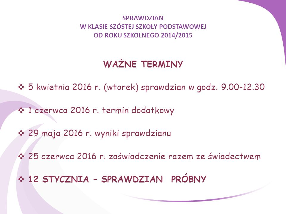SPRAWDZIAN W KLASIE SZÓSTEJ SZKOŁY PODSTAWOWEJ OD ROKU SZKOLNEGO 2014/2015 SZCZEGÓŁOWE INFORAMCJE O SPRAWDZIANIE  www.cke.edu.pl - Wszystkie szczegółowe informacje o harmonogramie sprawdzianu, zasadach jego przeprowadzania i przykładowe arkusze www.cke.edu.pl  www.oke.krakow.pl w zakładce sprawdzian w klasie VI, sprawdzian od 2015 roku.