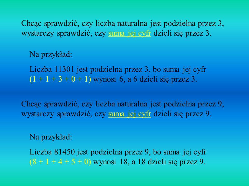 Chcąc sprawdzić, czy liczba naturalna jest podzielna przez 2, wystarczy sprawdzić, czy jej ostatnia cyfra dzieli się przez 2 (a więc ostatnia cyfrą mu
