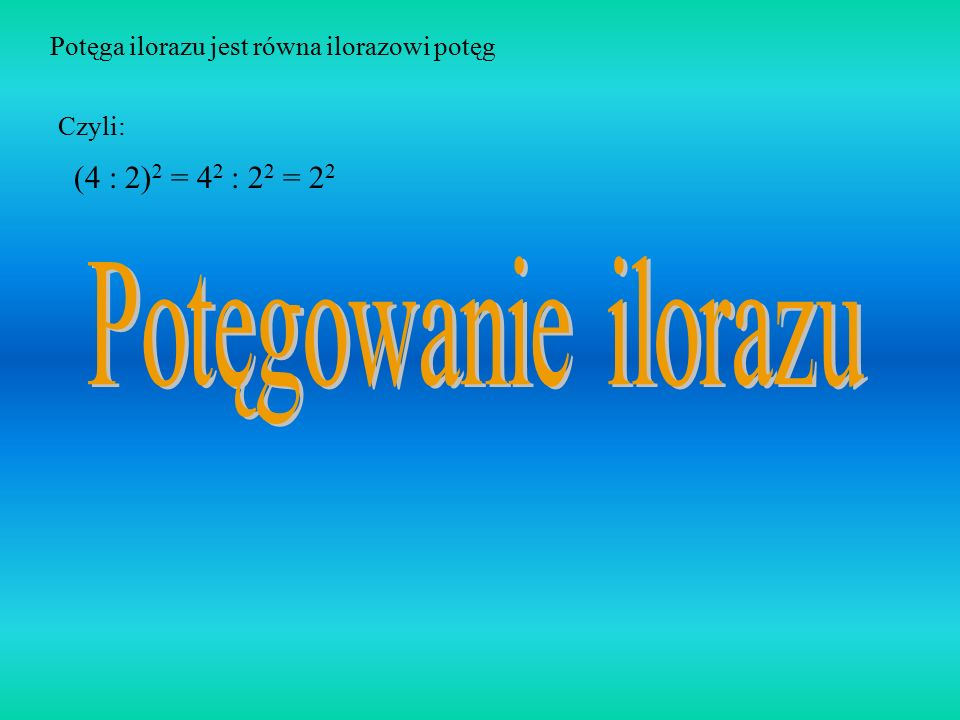 Potęga iloczynu jest równa iloczynowi potęg Czyli: (5 4) 2 = 5 2 4 2 = 20 2 Inaczej: 5 5 4 4 = (5 4) (5 4) = 20 20 = 20 2
