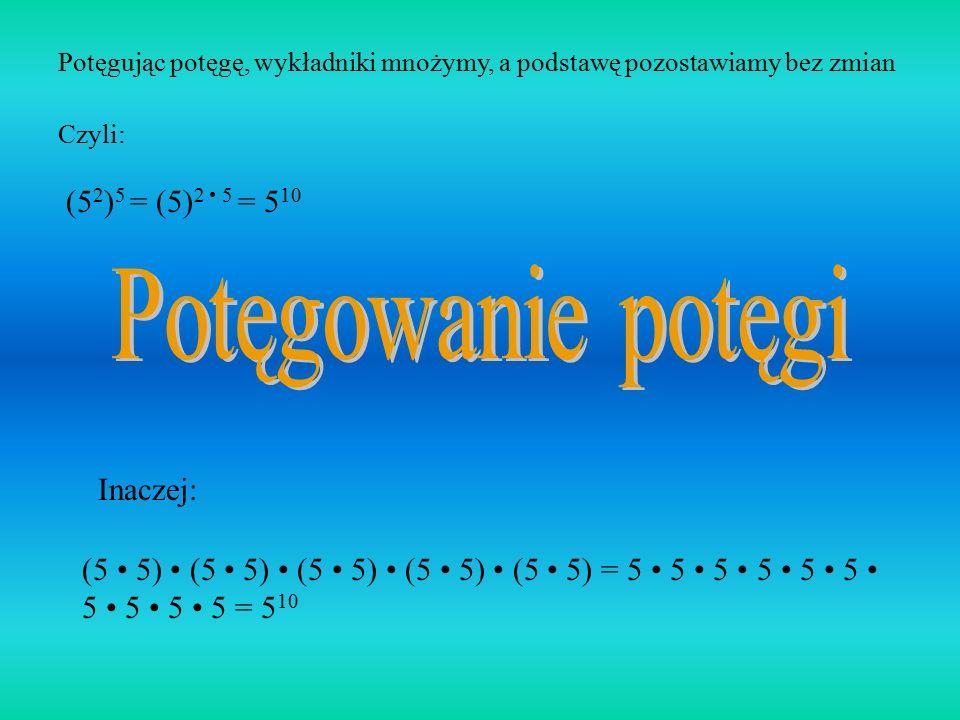 Potęga ilorazu jest równa ilorazowi potęg Czyli: (4 : 2) 2 = 4 2 : 2 2 = 2 2