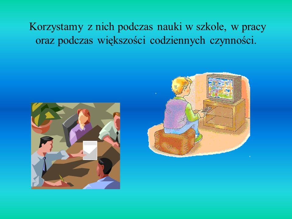 Pomagają nam w życiu codziennym… …i ułatwiają nam komunikację.