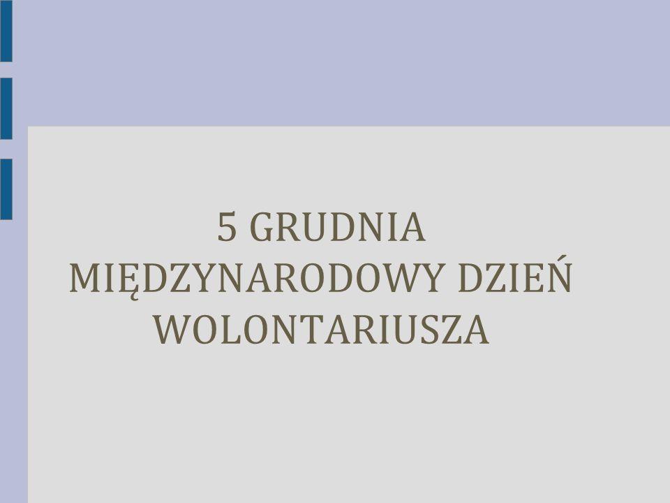 5 GRUDNIA MIĘDZYNARODOWY DZIEŃ WOLONTARIUSZA