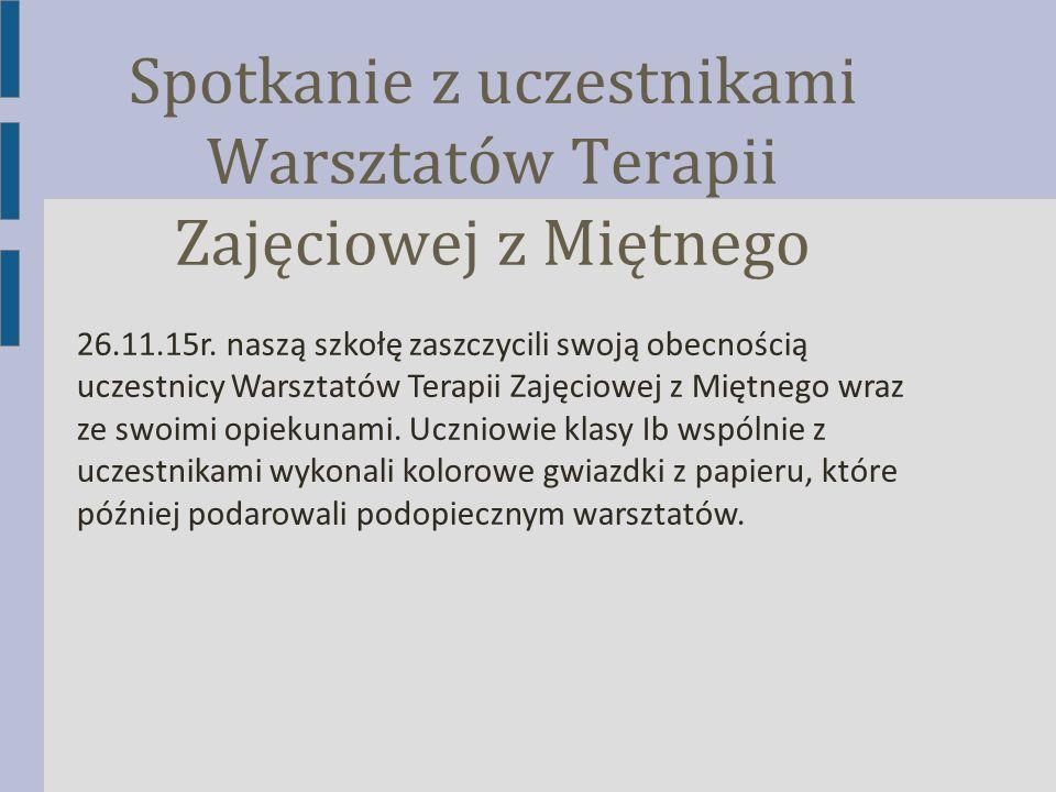 Spotkanie z uczestnikami Warsztatów Terapii Zajęciowej z Miętnego 26.11.15r.