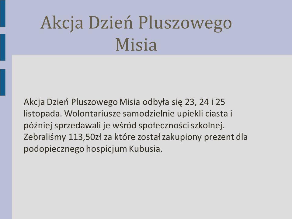 Akcja Dzień Pluszowego Misia Akcja Dzień Pluszowego Misia odbyła się 23, 24 i 25 listopada. Wolontariusze samodzielnie upiekli ciasta i później sprzed