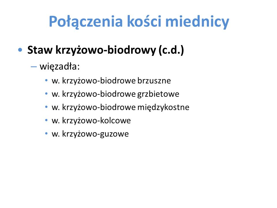 Połączenia kości miednicy Staw krzyżowo-biodrowy (c.d.) – więzadła: w. krzyżowo-biodrowe brzuszne w. krzyżowo-biodrowe grzbietowe w. krzyżowo-biodrowe