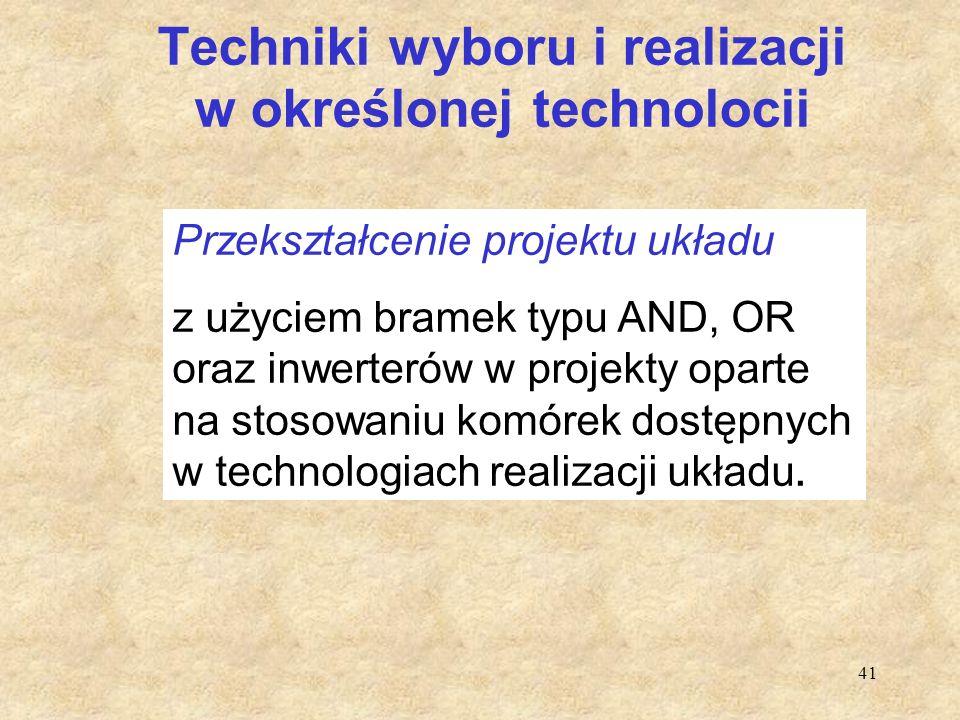 41 Techniki wyboru i realizacji w określonej technolocii Przekształcenie projektu układu z użyciem bramek typu AND, OR oraz inwerterów w projekty opar