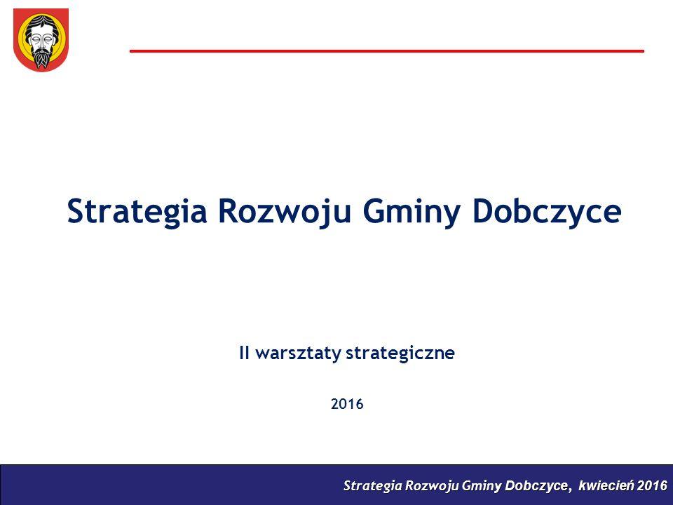 Strategia Rozwoju Gminy Dobczyce, kwiecień 2016 Strategia Rozwoju Gminy Dobczyce II warsztaty strategiczne 2016