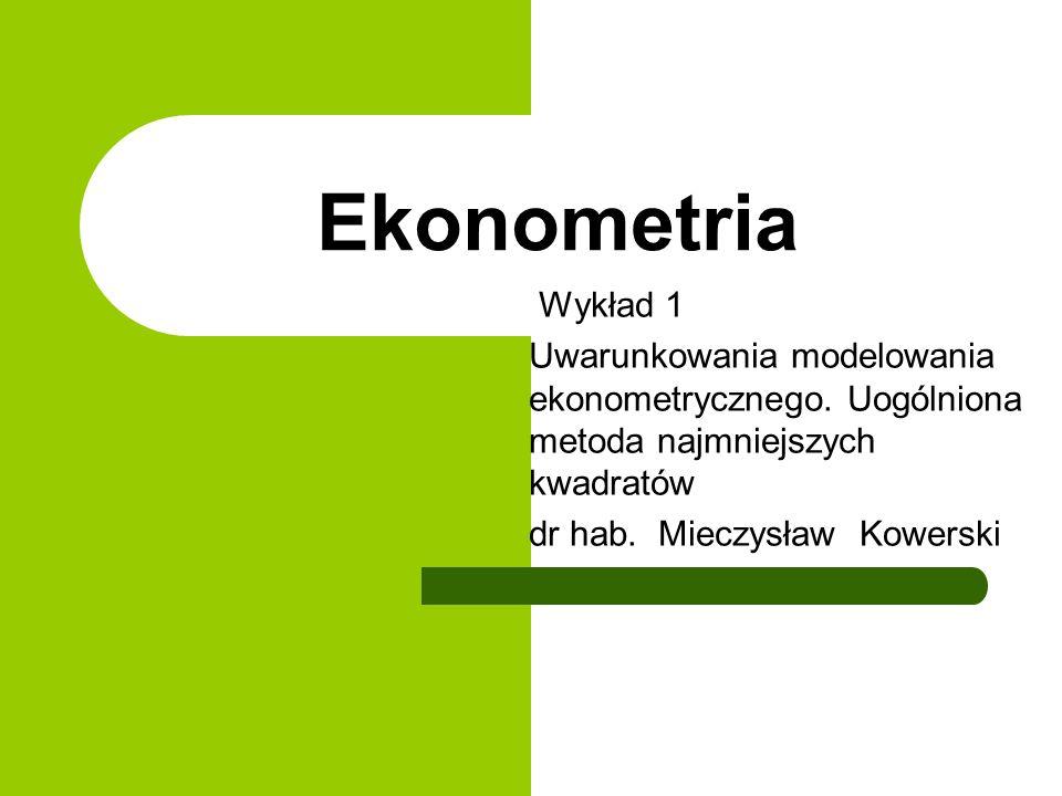 Ekonometria Wykład 1 Uwarunkowania modelowania ekonometrycznego.
