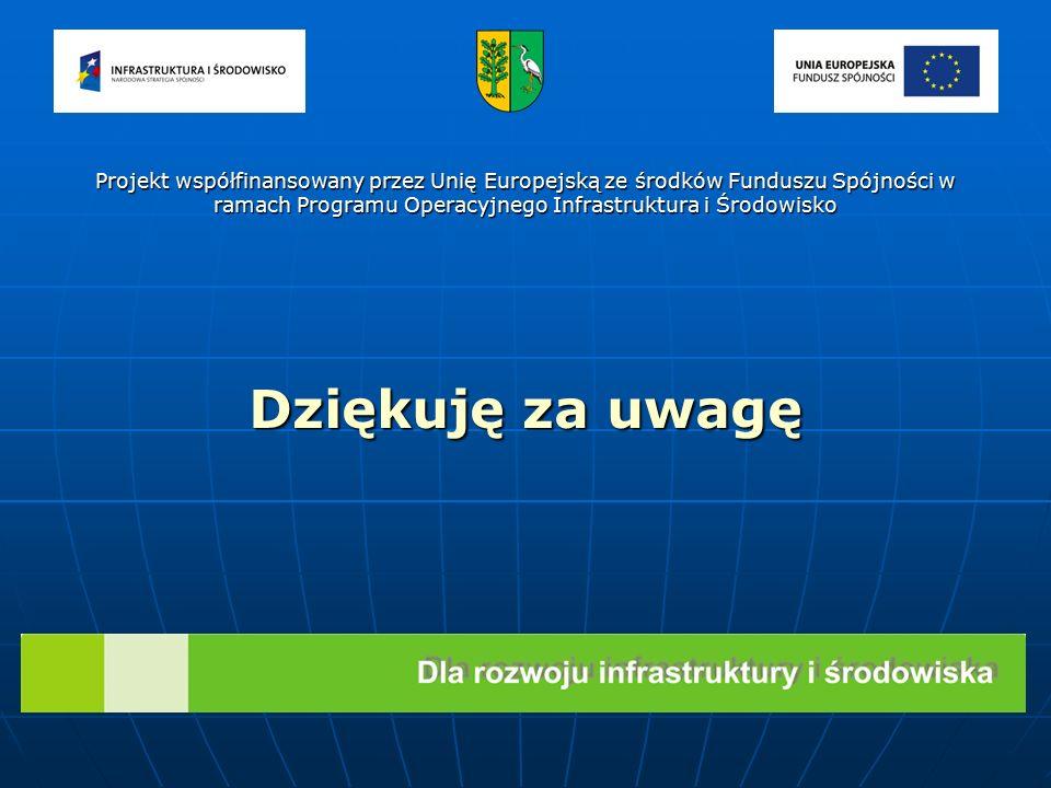 Dziękuję za uwagę Projekt współfinansowany przez Unię Europejską ze środków Funduszu Spójności w ramach Programu Operacyjnego Infrastruktura i Środowisko