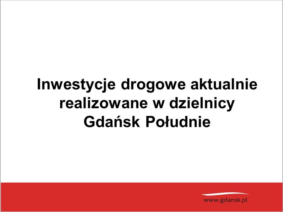 Inwestycje drogowe aktualnie realizowane w dzielnicy Gdańsk Południe