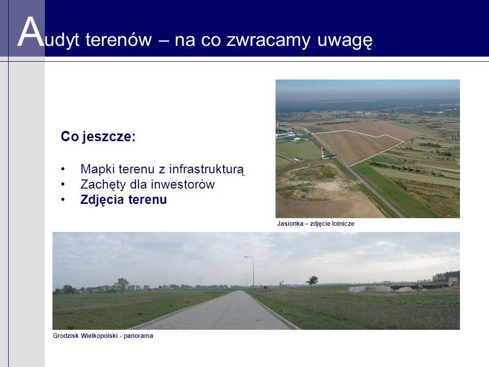 A udyt terenów – na co zwracamy uwagę Co jeszcze: Mapki terenu z infrastrukturą Zachęty dla inwestorów Zdjęcia terenu Grodzisk Wielkopolski - panorama Jasionka – zdjęcie lotnicze