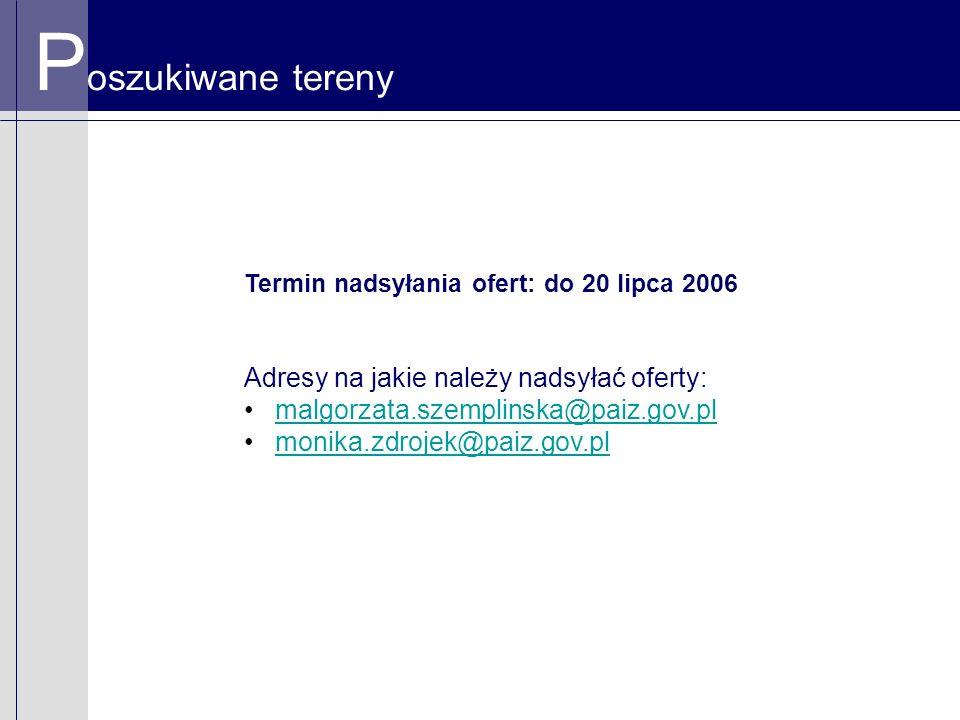 P oszukiwane tereny Termin nadsyłania ofert: do 20 lipca 2006 Adresy na jakie należy nadsyłać oferty: malgorzata.szemplinska@paiz.gov.pl monika.zdroje