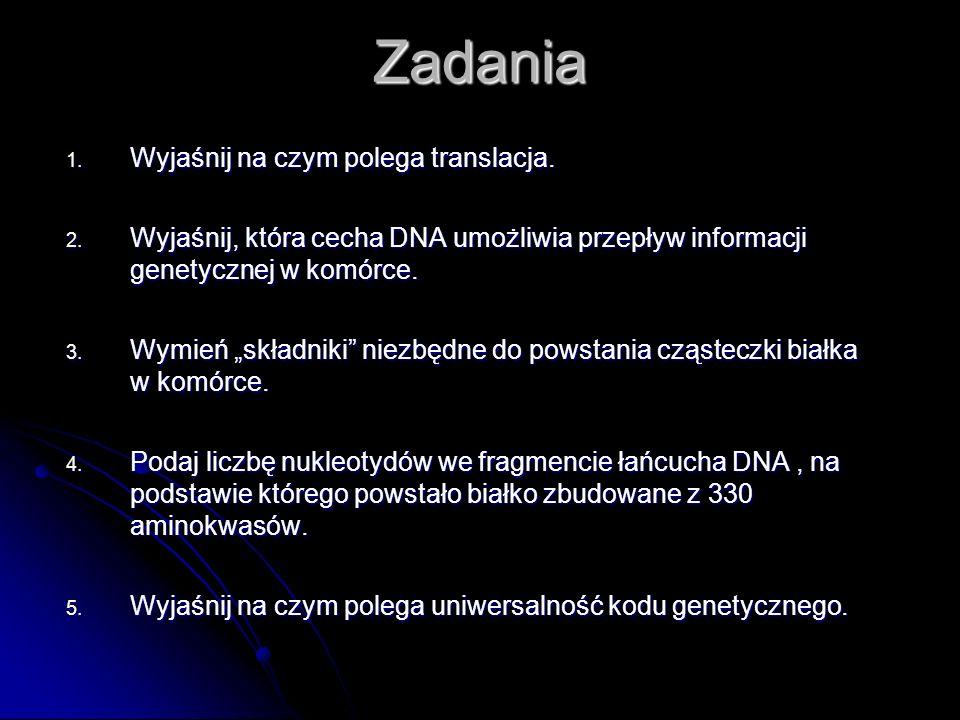 """Zadania 1. Wyjaśnij na czym polega translacja. 2. Wyjaśnij, która cecha DNA umożliwia przepływ informacji genetycznej w komórce. 3. Wymień """"składniki"""""""